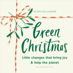 Green Christmas : Little Changes That Bring Joy & Help the Planet