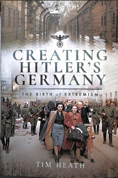 Creating Hitler's Germany : The Rise of Extremism