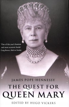 The quest for Queen Mary / James Pope-Hennessy ; edited by Hugo Vickers.