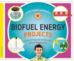 Biofuel Energy Projects : Easy Energy Activities for Future Engineers!