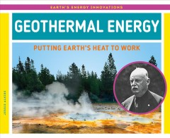 Geothermal Energy : Putting Earth's Heat to Work