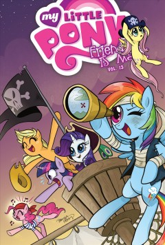 My little pony : friendship Is magic. Vol. 13 / written by Heather Nuhfer ; art by Brenda Hickey ; colors by Heather Breckel ; letters by Neil Uyetake ; edited by Bobby Curnow.