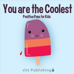 You are the coolest. Positive Puns for Kids Calee M. Lee.