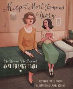Miep and the most famous diary : the woman who rescued Anne Frank's diary