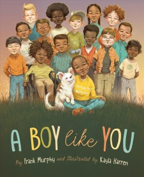 A boy like you / by Frank Murphy ; illustrated by Kayla Harren.