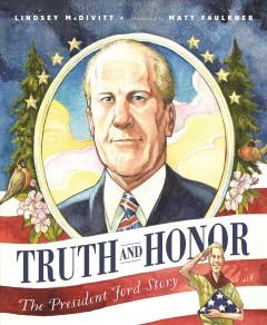 Truth and honor : the President Ford story