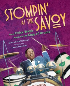 Stompin' at the Savoy : how Chick Webb became the King of drums