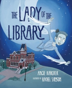 The Lady of the Library / Angie Karcher ; illustrated by Rachel Sanson.