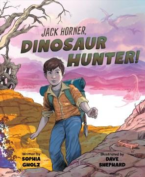 Jack Horner : dinosaur hunter
