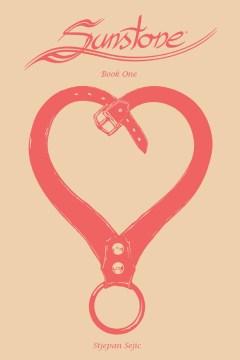 Sunstone. Book one Stjepan Sejic, creator, artist and writer ; Stjepan Sejic, cover art and logo design ; Ryan Cady, editor ; Tricia Ramos, production.