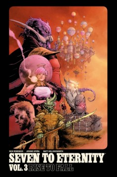 Seven to eternity. Vol. 3, Rise to fall / written by Rick Remender ; drawn by Jerome Opeña ; color art by Matt Hollingsworth ; lettered by Rus Wooton ; edited by Sebastian Girner.