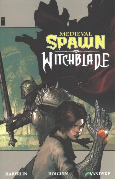 Medieval Spawn and Witchblade. Volume 1 / story, Brian Haberlin Brian Holguin ; art, Brian Haberlin ; colors, Geirrod VanDyke ; letters, Francis Takenaga.