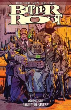 Bitter root. Volume 1, Family business / David F. Walker, Chuck Brown & Sanford Greene, creators ; Rico Renzi & Sanford Greene, color artists ; Clayton Cowles, letterer ; Sanford Greene, cover artist ; Heather Antos, editor.