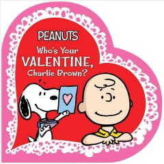 Who's your Valentine, Charlie Brown? / based on the characters by Charles M. Schulz ; by Tina Gallo ; illustrated by Vicki Scott.