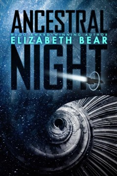Ancestral night / Elizabeth Bear.