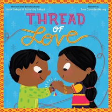 Thread of love / written by Kabir Sehgal & Surishtha Sehgal ; illustrated by Zara Gonzalez Hoang.