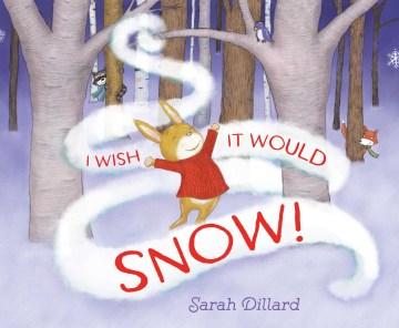 I wish it would snow! / Sarah Dillard.