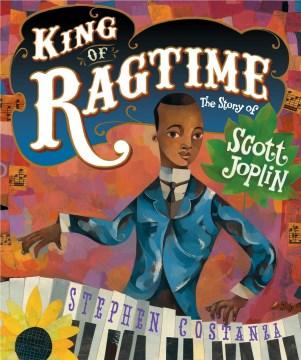 King of ragtime : the story of Scott Joplin