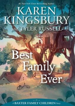 Best family ever / Karen Kingsbury and Tyler Russell.