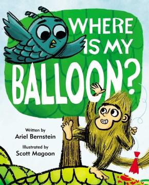 Where is my balloon? / written by Ariel Bernstein ; illustrated by Scott Magoon.