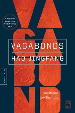 Vagabonds a novel / Hao Jingfang ; translated by Kenneth Liu.