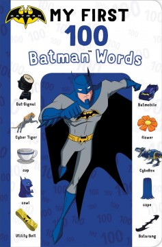 My first 100 Batman words / by Maggie Testa ; illustrated by Patrick Spaziante.