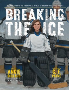 Breaking the ice / written by Angie Bullaro ; illustrated by C.F. Payne ; with an afterword by Manon Rhéaume.
