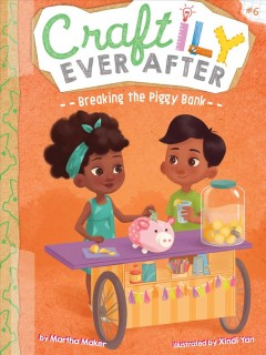 Breaking the piggy bank / by Martha Maker ; illustrated by Xindi Yan.