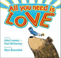 All you need is love / written by John Lennon and Paul McCartney ; illustrated by Marc Rosenthal.