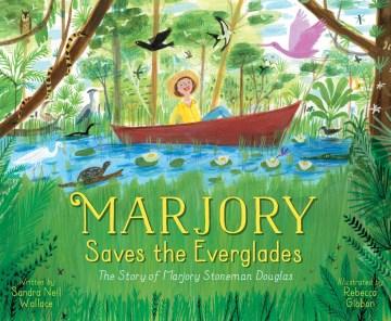 Marjory Saves the Everglades : The Story of Marjory Stoneman Douglas