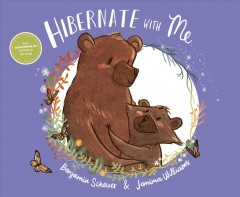 Hibernate with me / words by Benjamin Scheuer ; pictures by Jemima Williams.