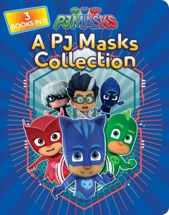 A PJ Masks collection / adapted by May Nakamura from the series PJ Masks.