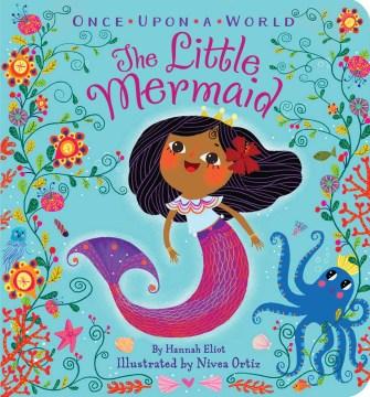 The little mermaid / by Hannah Eliot ; illustrated by Nívea Ortiz.