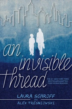 An invisible thread  / The #1 New York Times Bestseller Adapted for Young Readers