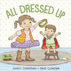 All dressed up / Andrea Zimmerman & David Clemesha.