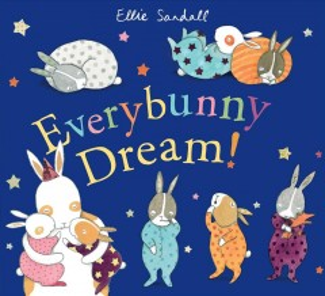 Everybunny dream! / Ellie Sandall.