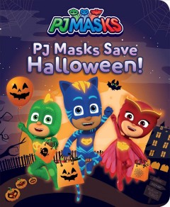PJ Masks save Halloween! / [adapted by May Nakamura].