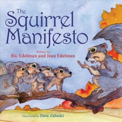 The Squirrel manifesto : a bushy tale for finding happiness / written by Ric Edelman and Jean Edelman ; illustrated by Dave Zaboski.