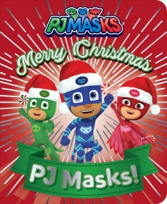 Merry Christmas, PJ Masks! / adapted by May Nakamura from the series PJ Masks.