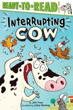 Interrupting Cow / by Jane Yolen ; illustrated by Joëlle Dreidemy.