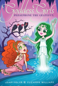 Persephone the grateful / Joan Holub & Suzanne Williams.