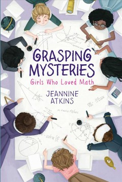 Grasping Mysteries : Girls Who Loved Math
