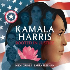 Kamala Harris : rooted in justice / written by Nikki Grimes ; illustrated by Laura Freeman.