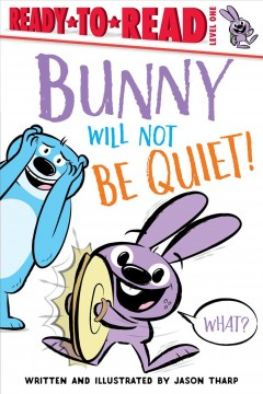 Bunny will not be quiet! / written and illustrated by Jason Tharp.