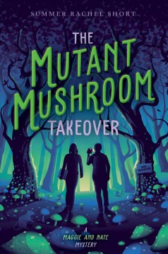 The mutant mushroom takeover : a Maggie and Nate mystery