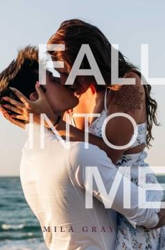 Fall into me / Mila Gray.