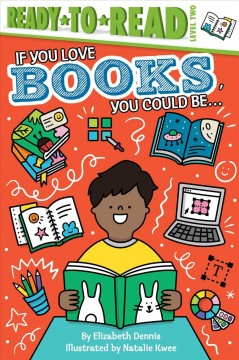 If you love books, you could be... / by Elizabeth Dennis ; illustrated by Natalie Kwee.