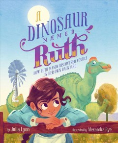 A dinosaur named Ruth : how Ruth Mason discovered fossils in her own backyard