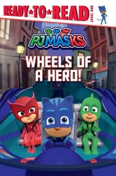 Wheels of a hero! / adapted by May Nakamura.