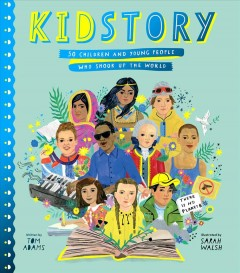 Kidstory : 50 children and young people who shook up the world